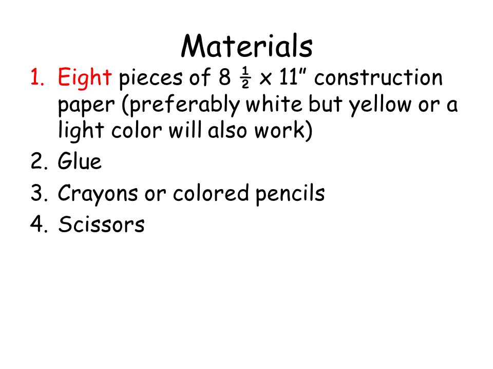 Materials Eight pieces of 8 ½ x 11 construction paper (preferably white but yellow or a light color will also work)