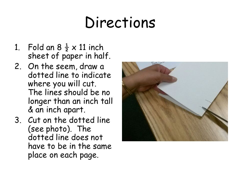 Directions Fold an 8 ½ x 11 inch sheet of paper in half.