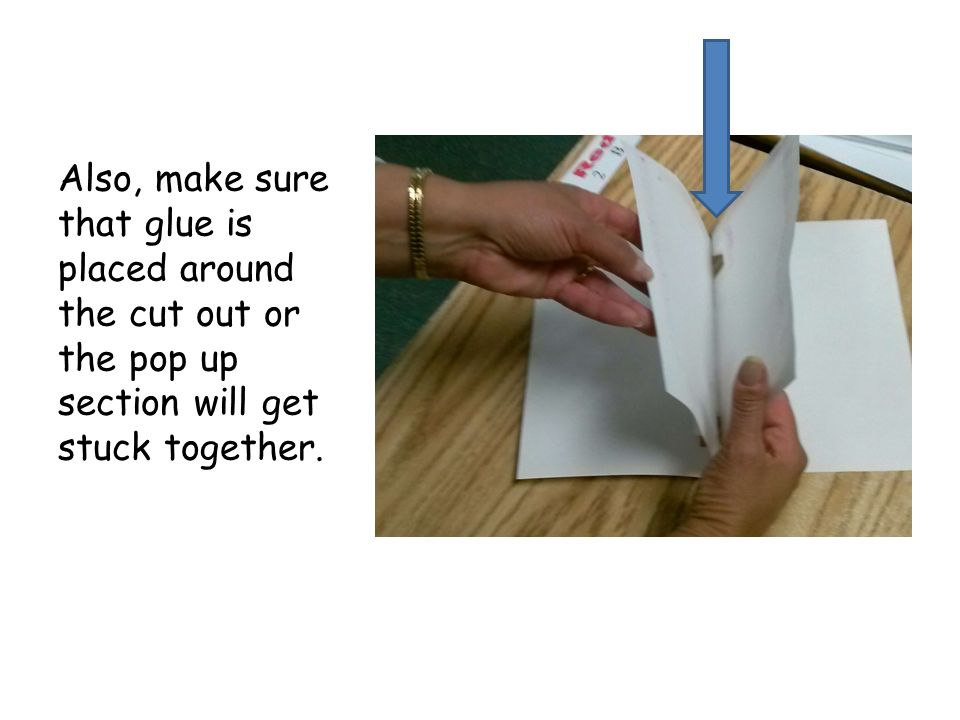 Also, make sure that glue is placed around the cut out or the pop up section will get stuck together.