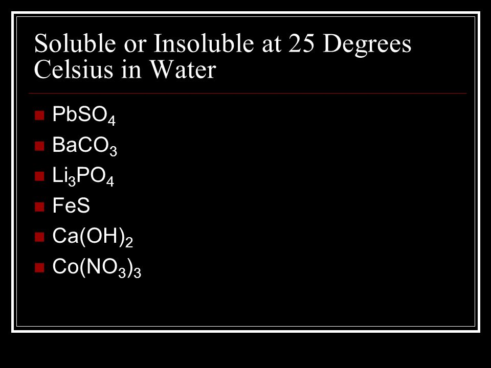 Soluble or Insoluble at 25 Degrees Celsius in Water