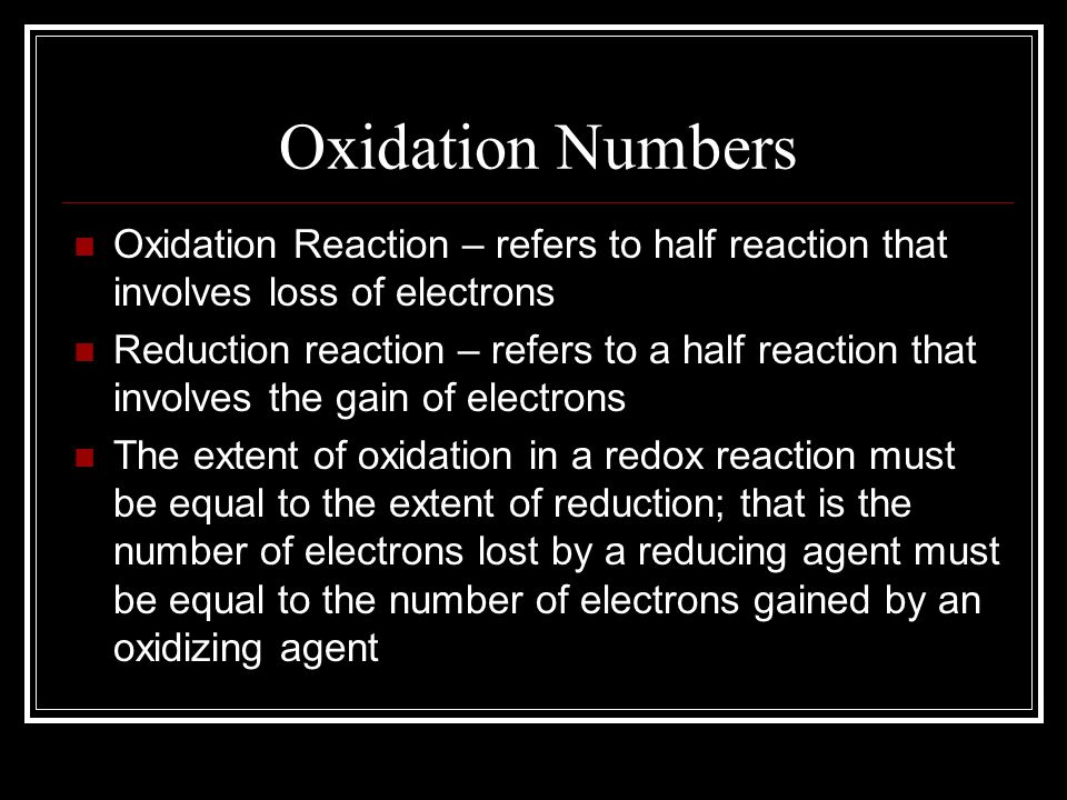 Oxidation Numbers Oxidation Reaction – refers to half reaction that involves loss of electrons.
