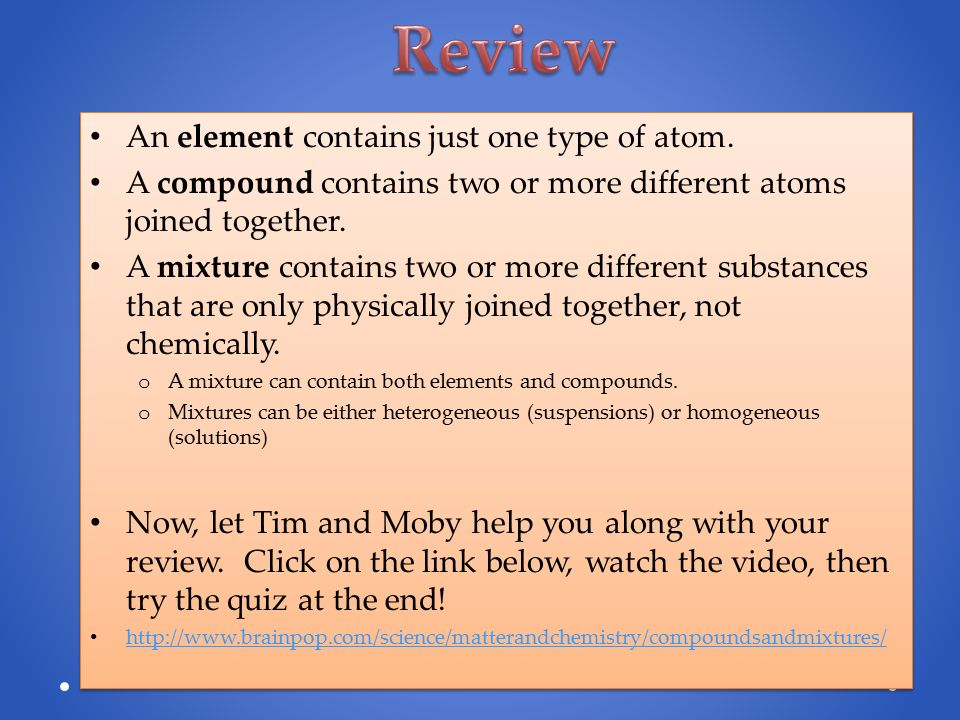 Review An element contains just one type of atom.
