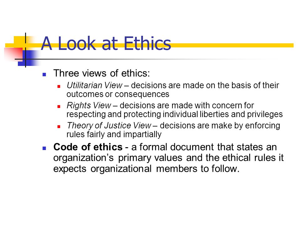 A Look at Ethics Three views of ethics: