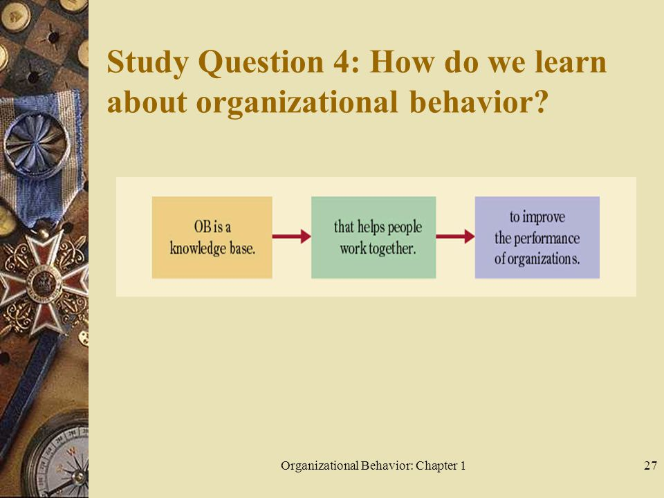 Study Question 4: How do we learn about organizational behavior