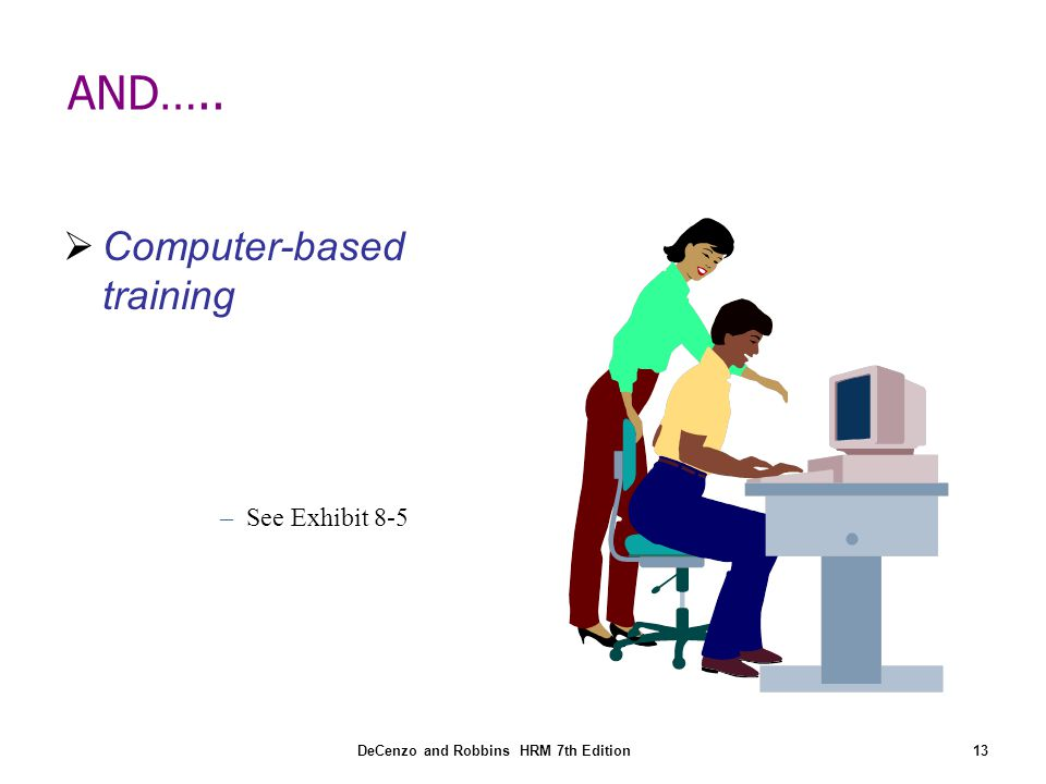 AND….. Computer-based training See Exhibit 8-5