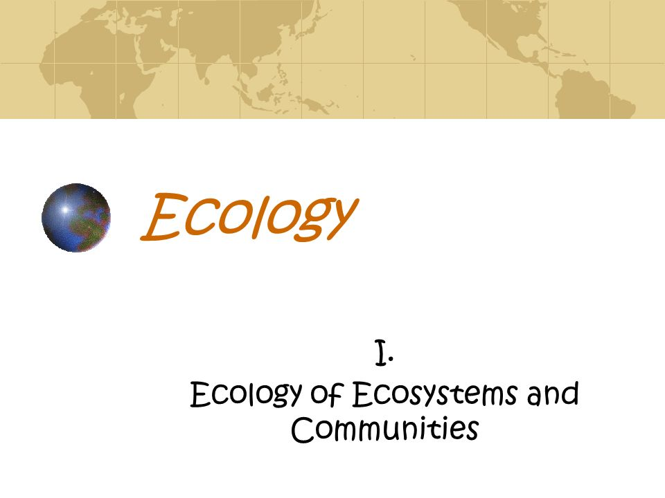 I. Ecology of Ecosystems and Communities
