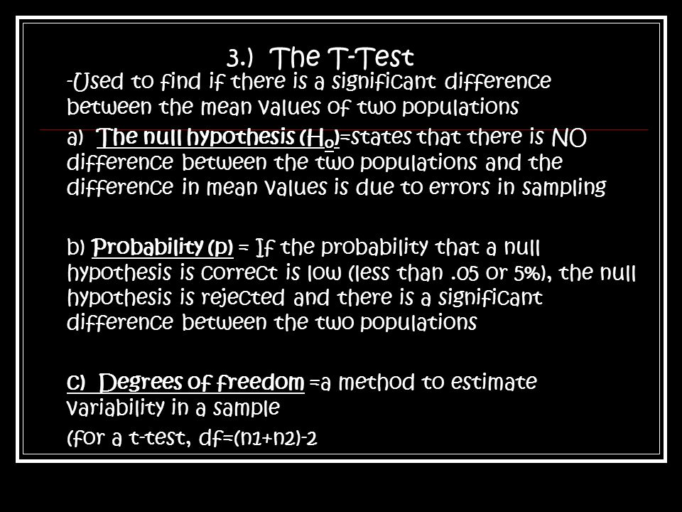 3.) The T-Test -Used to find if there is a significant difference between the mean values of two populations.