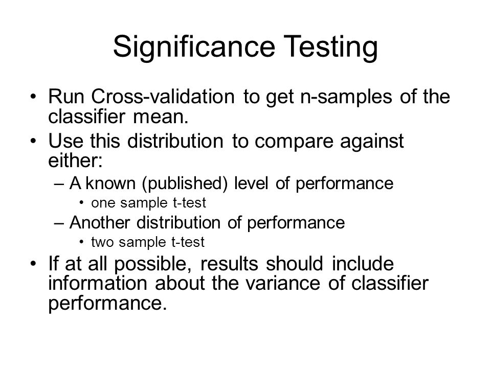 Significance Testing Caveat – including more samples of the classifier performance can artificially inflate the significance measure.