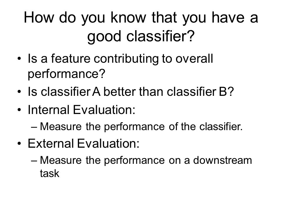 Accuracy Easily the most common and intuitive measure of classification performance.