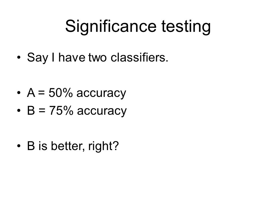 Significance Testing Say I have another two classifiers