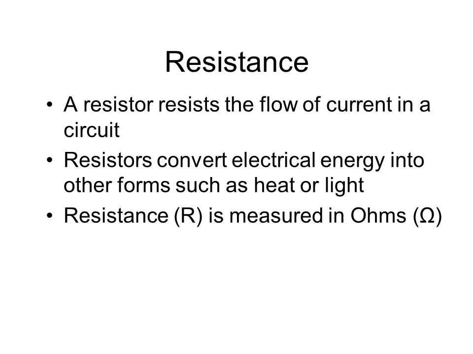 Resistance A resistor resists the flow of current in a circuit