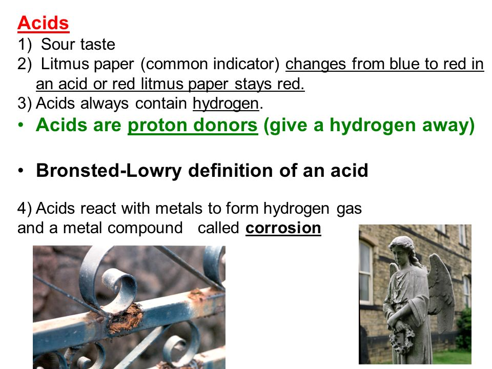 Acids are proton donors (give a hydrogen away)