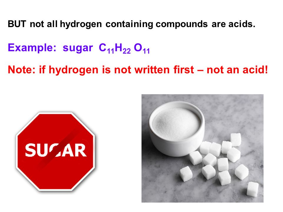Note: if hydrogen is not written first – not an acid!