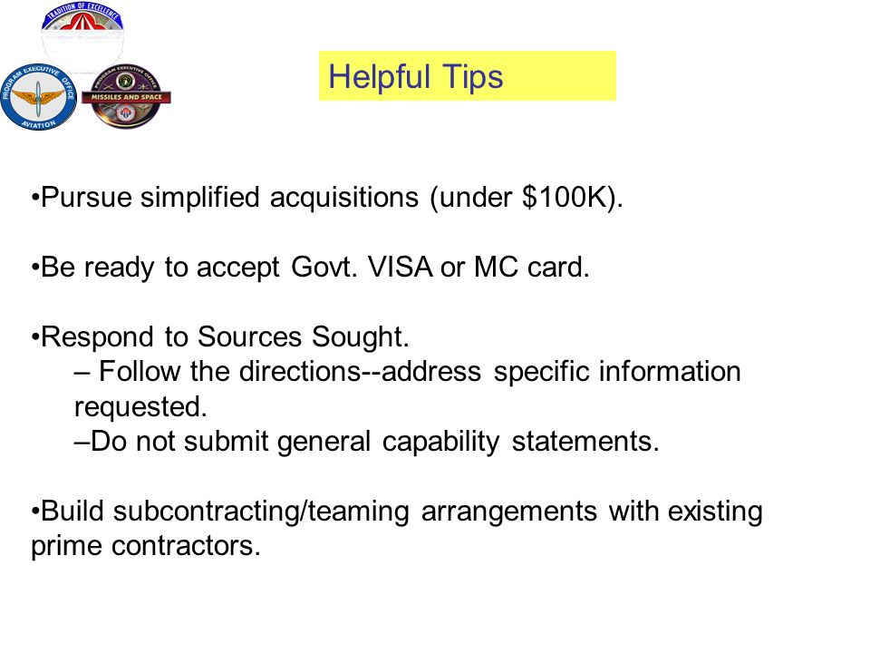 Helpful Tips Pursue simplified acquisitions (under $100K).