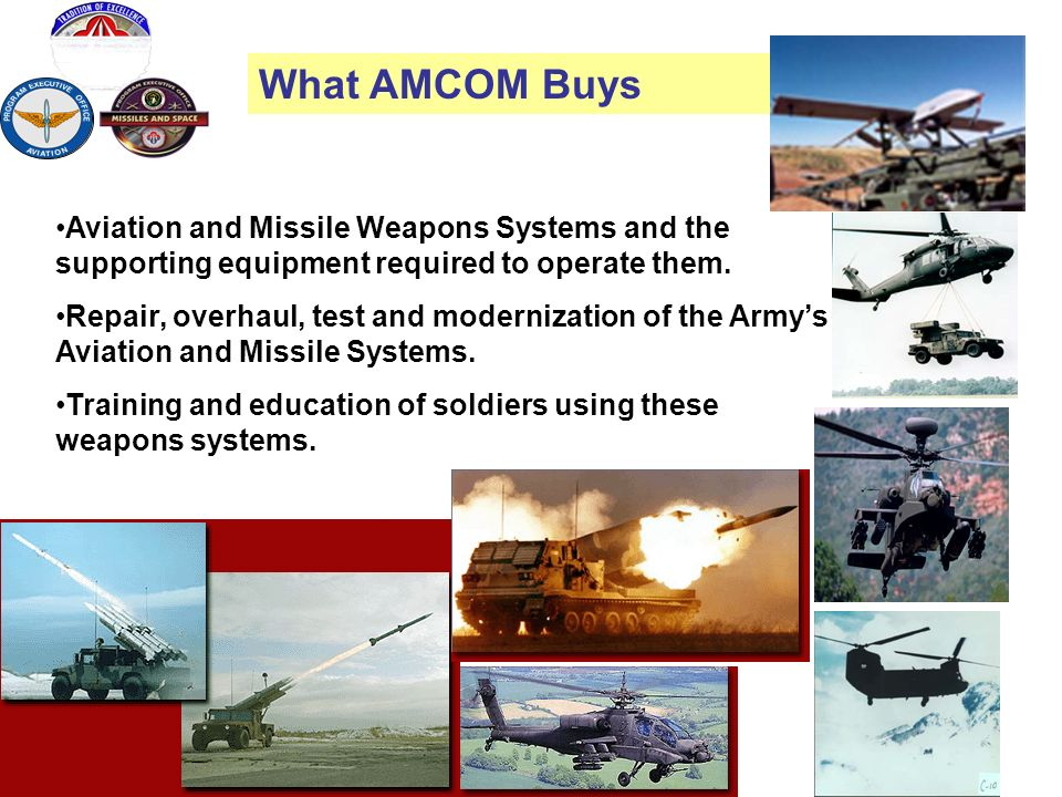 What AMCOM Buys Aviation and Missile Weapons Systems and the supporting equipment required to operate them.