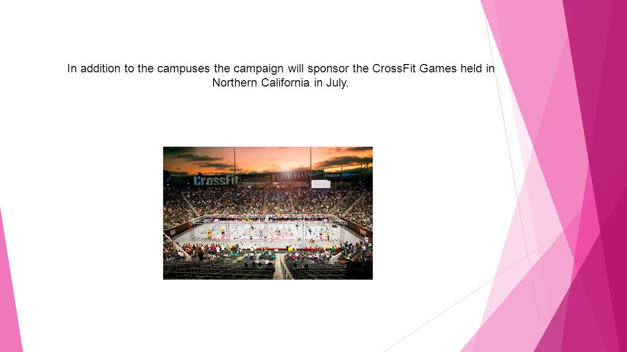 In addition to the campuses the campaign will sponsor the CrossFit Games held in Northern California in July.