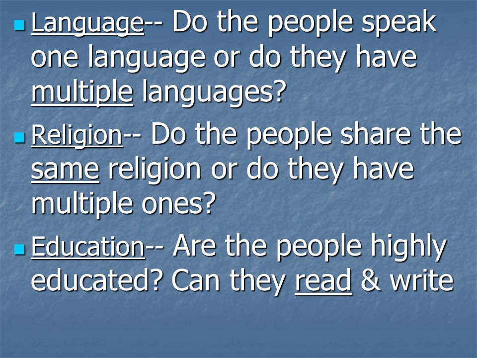 Language-- Do the people speak one language or do they have multiple languages
