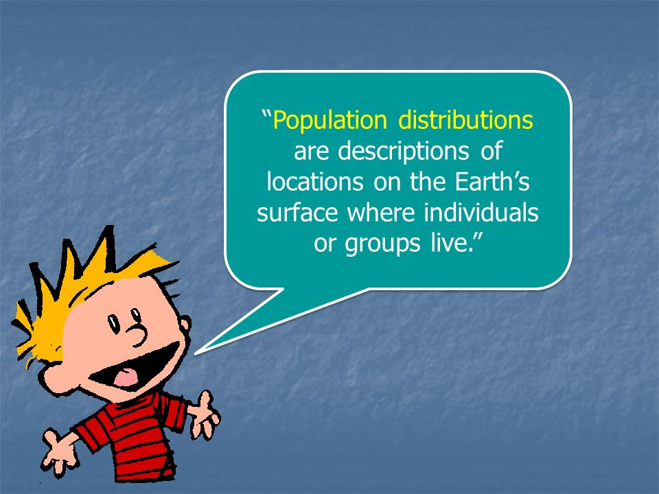 Population distributions are descriptions of locations on the Earth's surface where individuals or groups live.