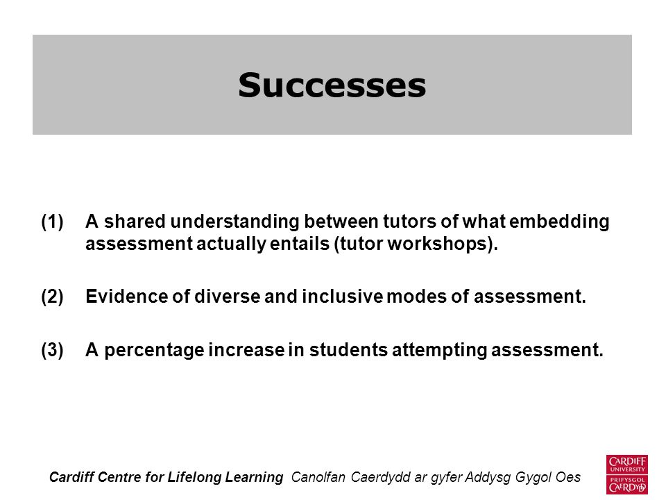 Successes A shared understanding between tutors of what embedding assessment actually entails (tutor workshops).