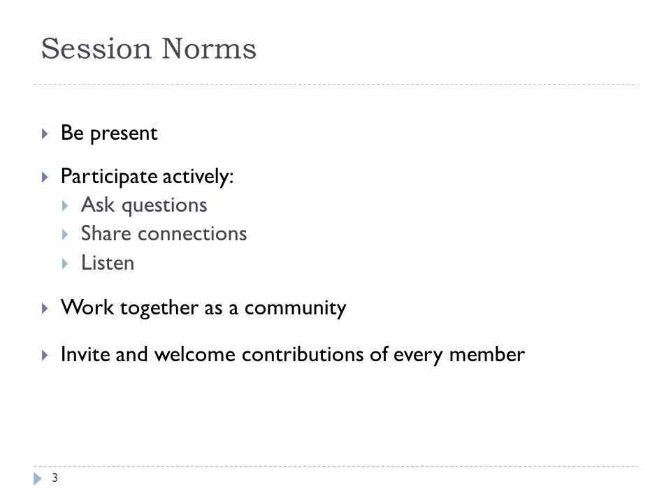 Session Norms Be present Participate actively: Ask questions