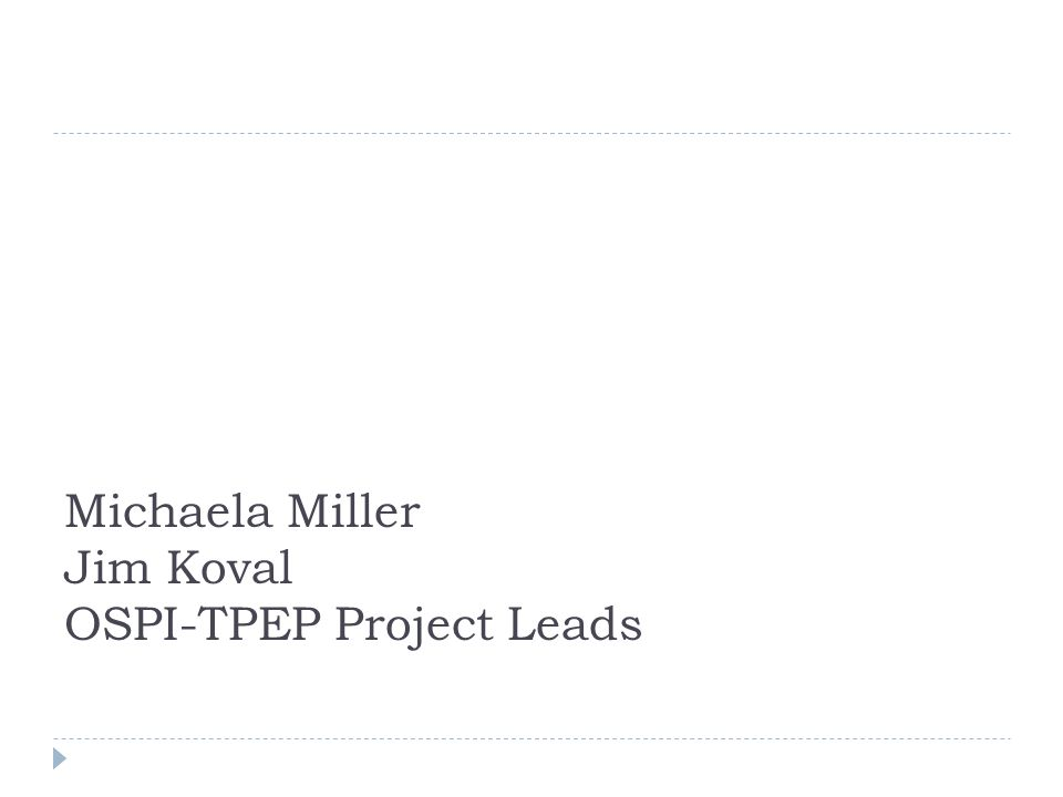 Michaela Miller Jim Koval OSPI-TPEP Project Leads