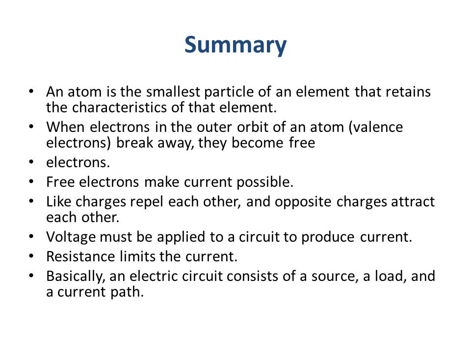 Summary An atom is the smallest particle of an element that retains the characteristics of that element.