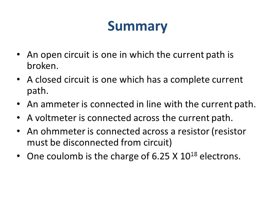 Summary An open circuit is one in which the current path is broken.