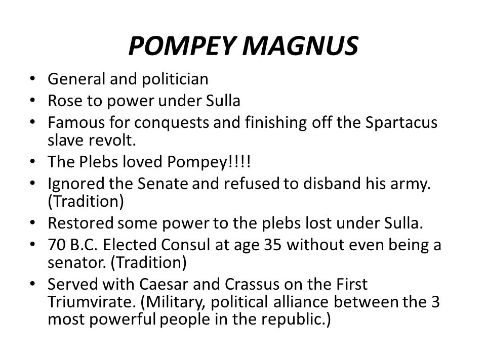 POMPEY MAGNUS General and politician Rose to power under Sulla