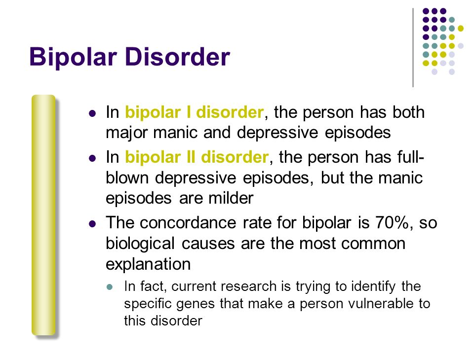 Bipolar Disorder In bipolar I disorder, the person has both major manic and depressive episodes.