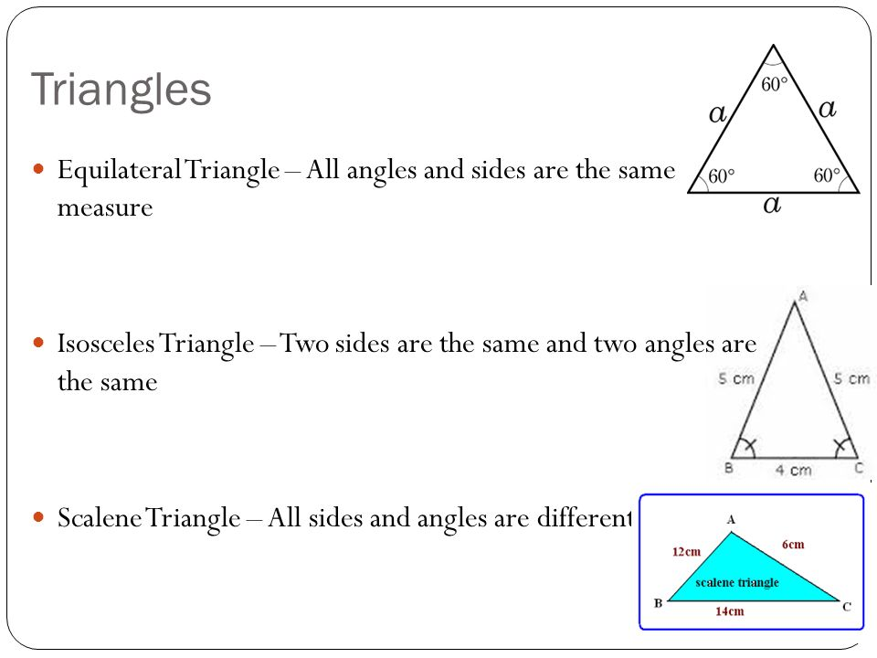 Triangles Equilateral Triangle – All angles and sides are the same measure.