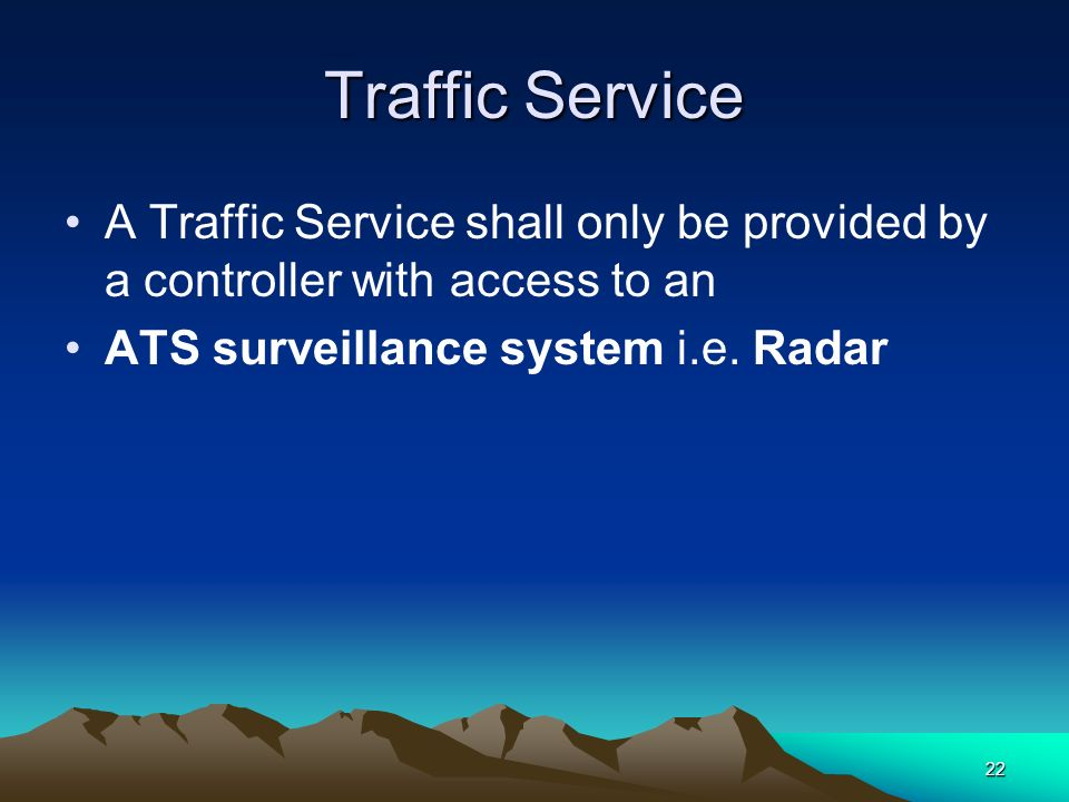 Traffic Service A Traffic Service shall only be provided by a controller with access to an.