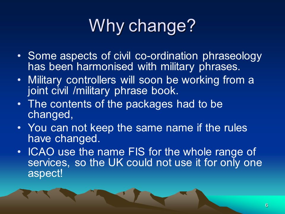 Why change Some aspects of civil co-ordination phraseology has been harmonised with military phrases.