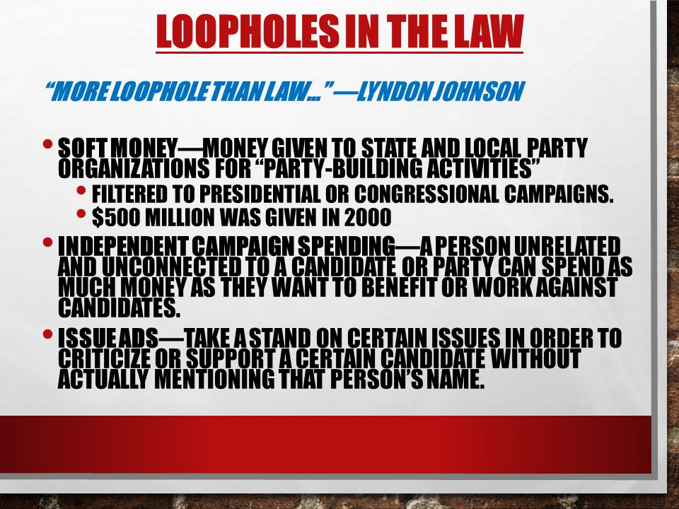 Loopholes in the law More loophole than law… —Lyndon Johnson