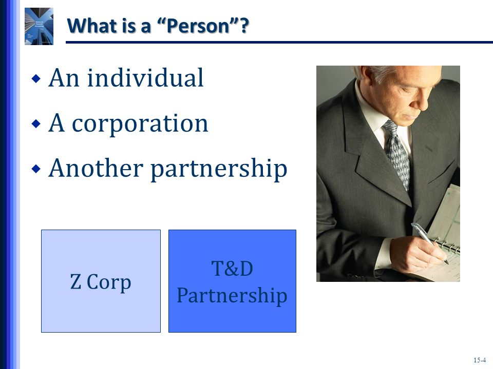 An individual A corporation Another partnership What is a Person