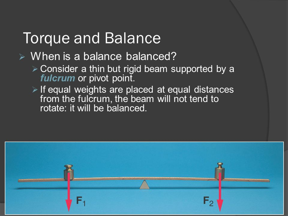Torque and Balance When is a balance balanced