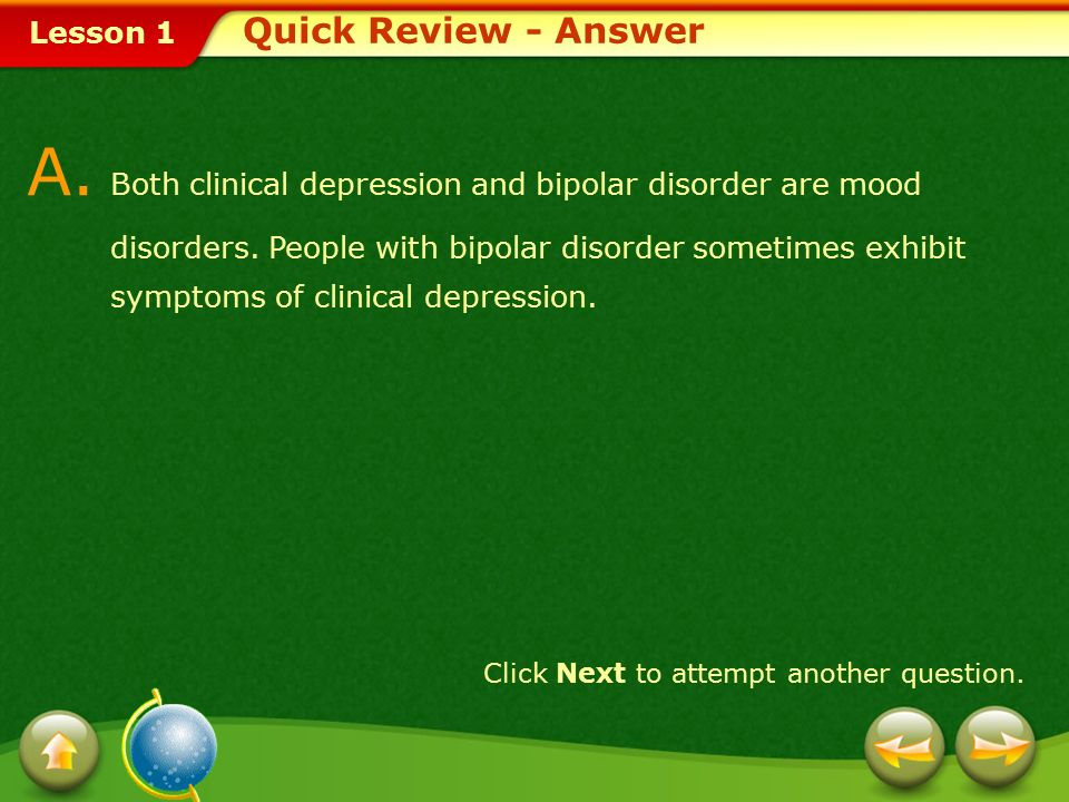 A. Both clinical depression and bipolar disorder are mood