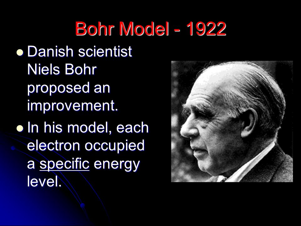 Bohr Model - 1922 Danish scientist Niels Bohr proposed an improvement.