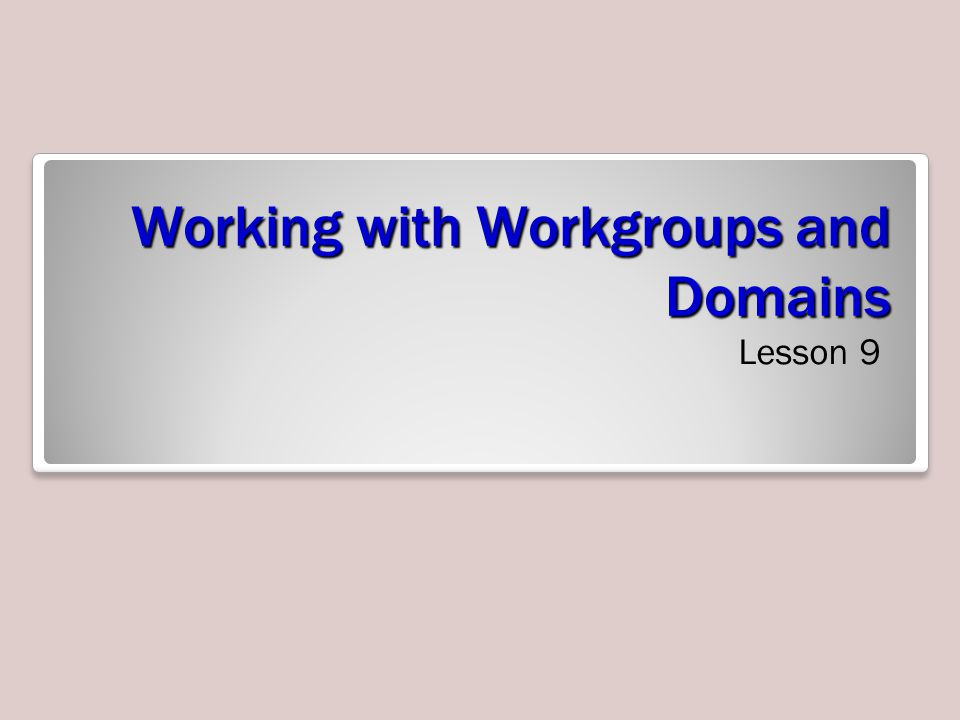 Working with Workgroups and Domains