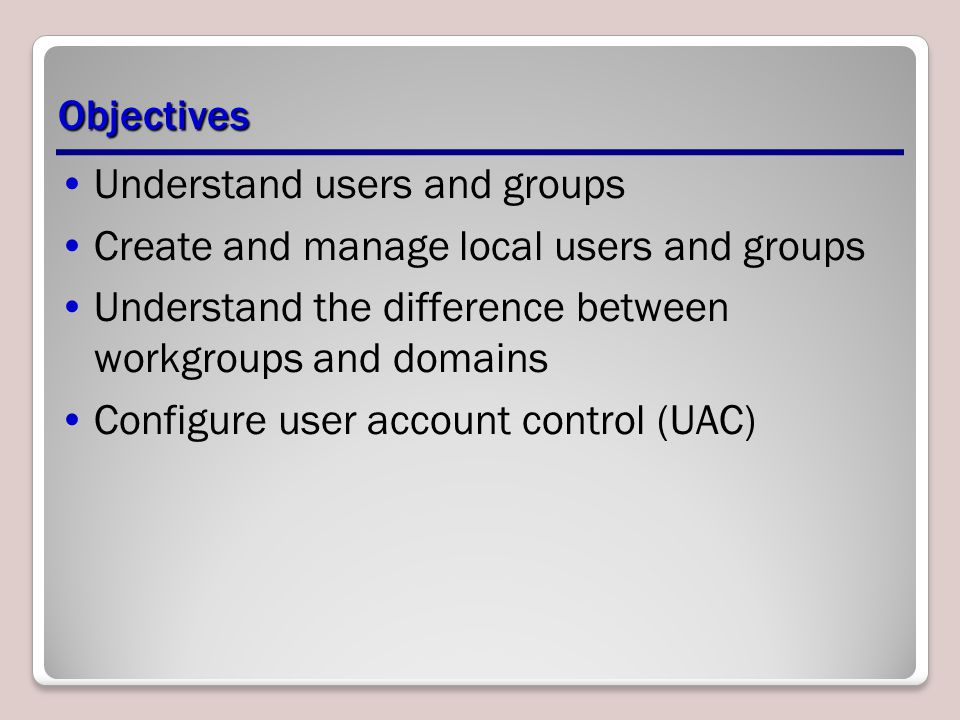 Understand users and groups Create and manage local users and groups