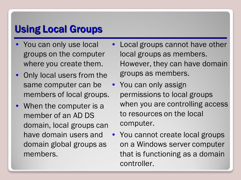 Using Local Groups You can only use local groups on the computer where you create them.