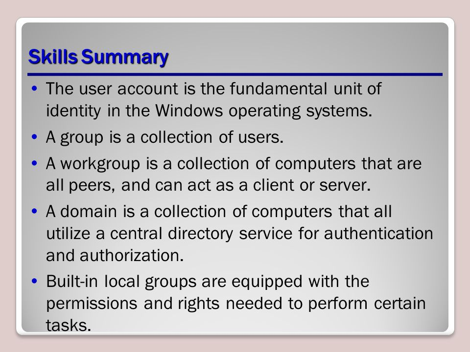 Skills Summary The user account is the fundamental unit of identity in the Windows operating systems.