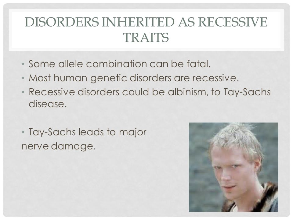 Disorders inherited as recessive traits