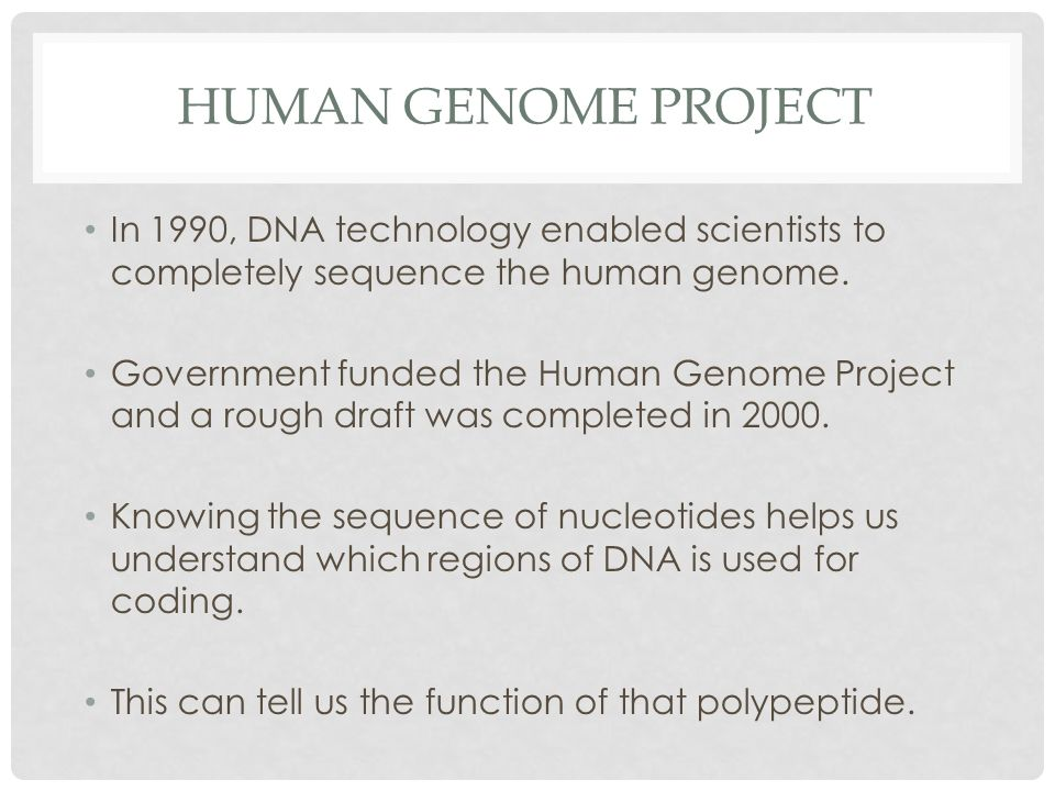 Human genome project In 1990, DNA technology enabled scientists to completely sequence the human genome.