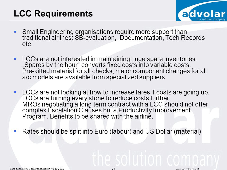 LCC Requirements Small Engineering organisations require more support than traditional airlines: SB-evaluation, Documentation, Tech Records etc.
