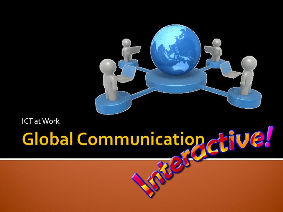 ICT at Work Global Communication