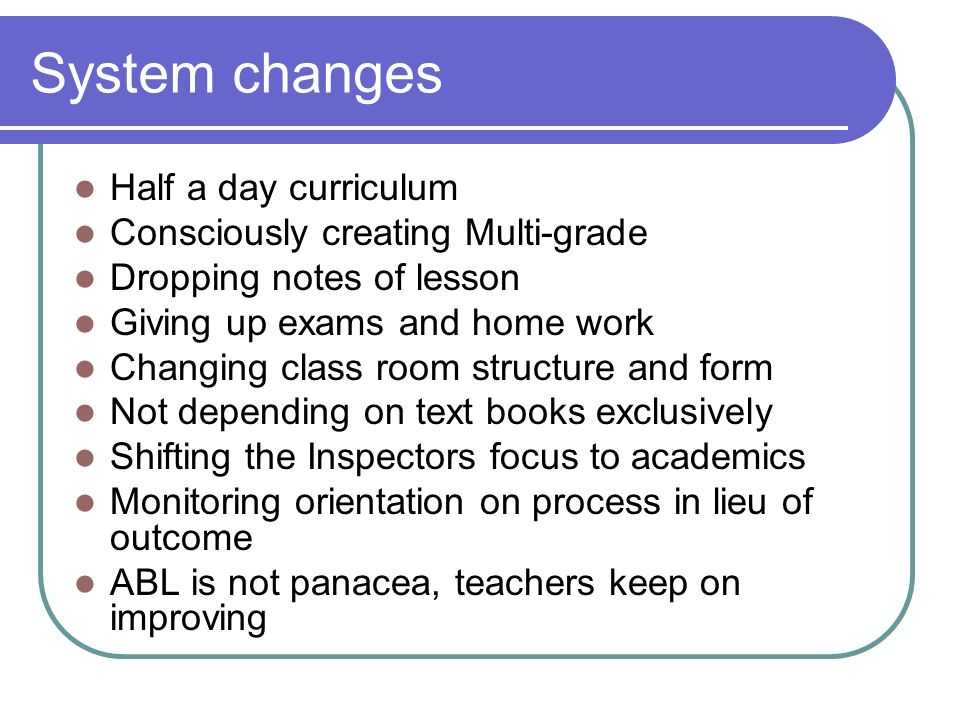 System changes Half a day curriculum Consciously creating Multi-grade