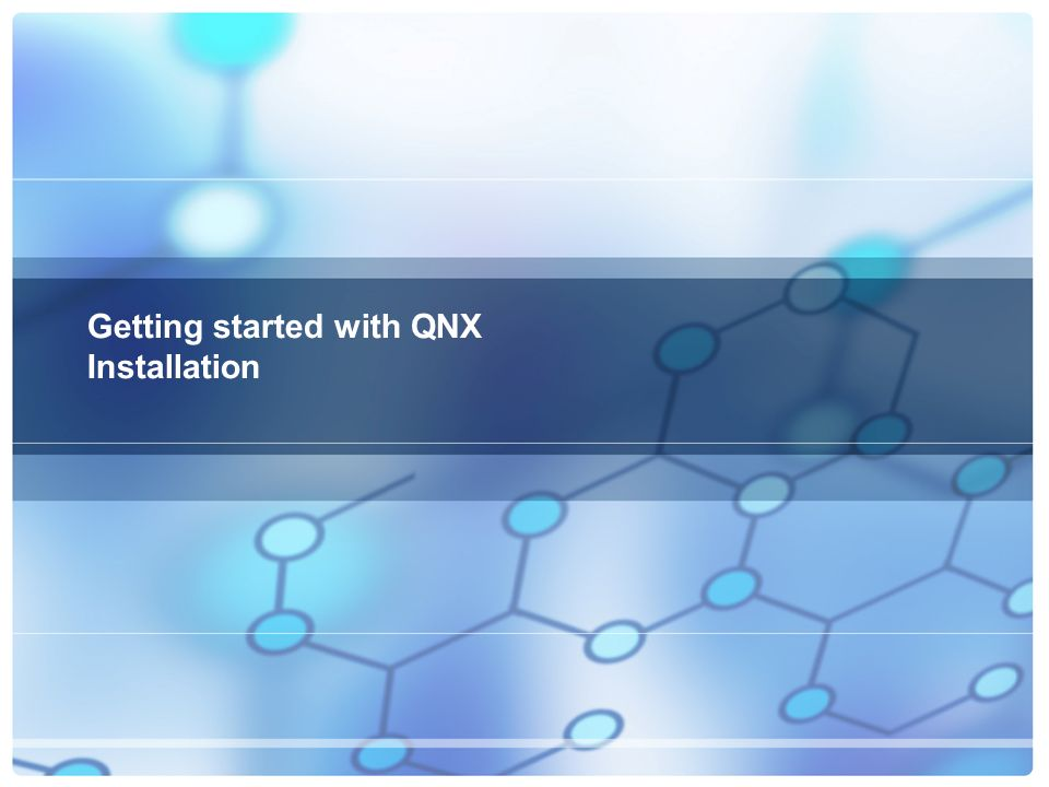 QNX Education Program Training Day 1 (I) Getting Started with QNX