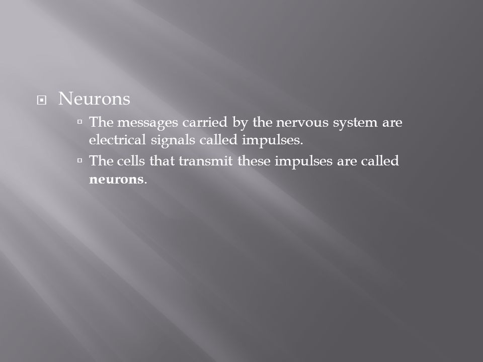 Neurons The messages carried by the nervous system are electrical signals called impulses.