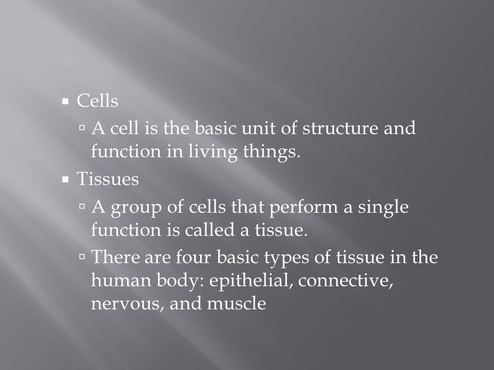 Cells A cell is the basic unit of structure and function in living things. Tissues.