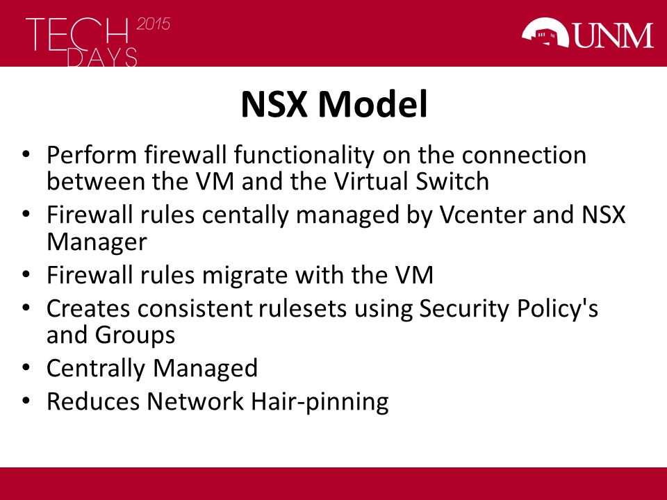 NSX Model Perform firewall functionality on the connection between the VM and the Virtual Switch.